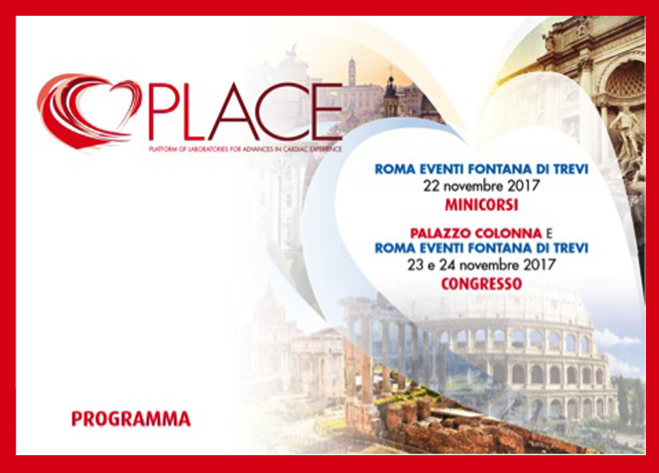 PLACE - Platform of Laboratories for Advances in Cardiac Experiance 7th Edition | Roma , 22-24 Novembre 2017