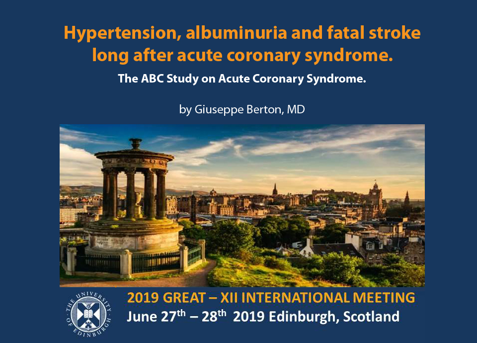 GREAT 2019 - HYPERTENSION, ALBUMINURIA AND FATAL STROKE LONG AFTER ACUTE CORONARY SYNDROME. THE ABC STUDY ON ACUTE CORONARY SYNDROME - Giuseppe Berton, MD